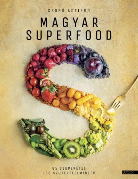 (HU) Magyar superfood – 65 szuperétel, 106 szuperélelmiszer